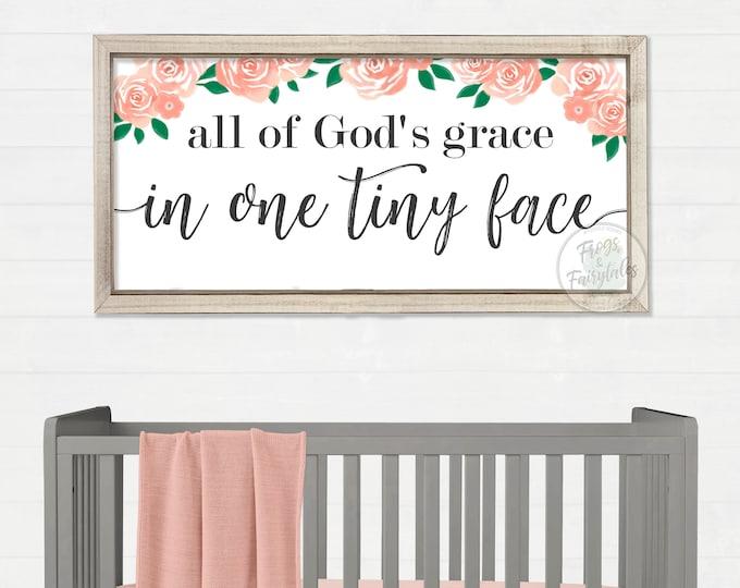 All of God's Grace in One Tiny Face Roses Flowers Nursery Sign