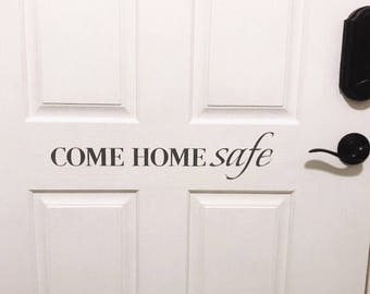 Come Home Safe Decal -Vinyl Decal Door Decal - Firefighter Police Officer Military Wall Decal - Come Home Safe Wall Decor Decal
