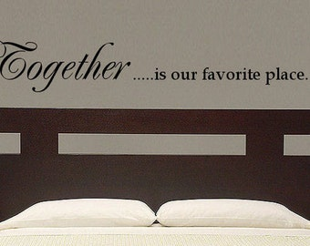 Together...is our favorite place, Vinyl Wall Decal Art Wall Decor Wall Words