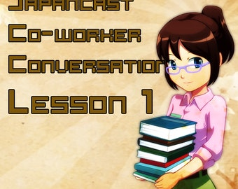 Learn to speak Japanese - CoWorker Conversations Lesson 01