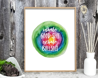Inhale Good Shit Art, Exhale Bullshit Print, Let it Go Artwork, Take a Deep Breath Quote, Breathe Sign, Yoga Quote, Dorm Decor,Friend Gift