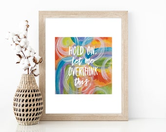 Hold On Let Me Overthink This Quote, Funny Anxiety Wall Art, Colleague Gift, Funny Office Decor, Dorm Art, New Job Gift, Over Thinker Gift