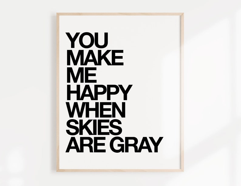 You Make Me Happy When Skies Are Gray Inspirational Quotes Etsy