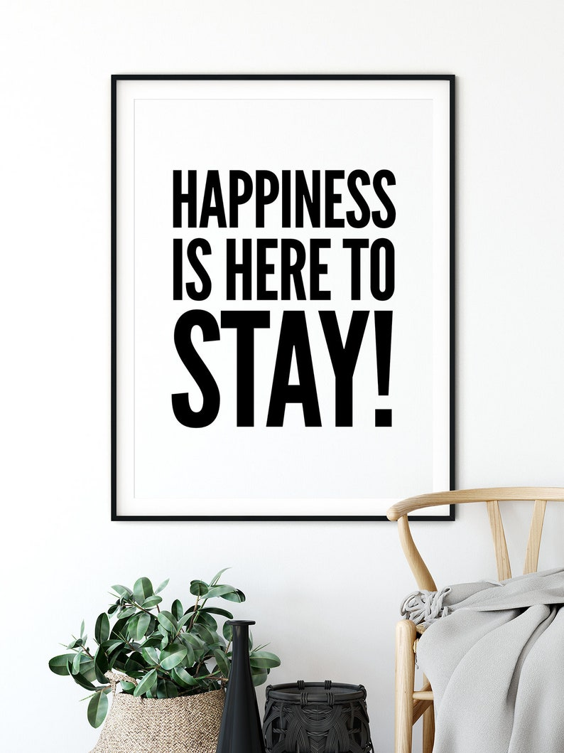 Printable Wall Decor Digital Download Black and White Prints Typography Print Happiness Is Here To Stay