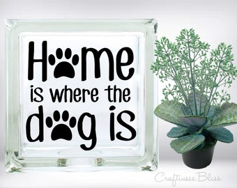 DIY Home Is Where The Dog Is Vinyl Decal ~ Glass Block ~ Car Decal ~ Mirror ~ Ceramic Tile ~ Computer