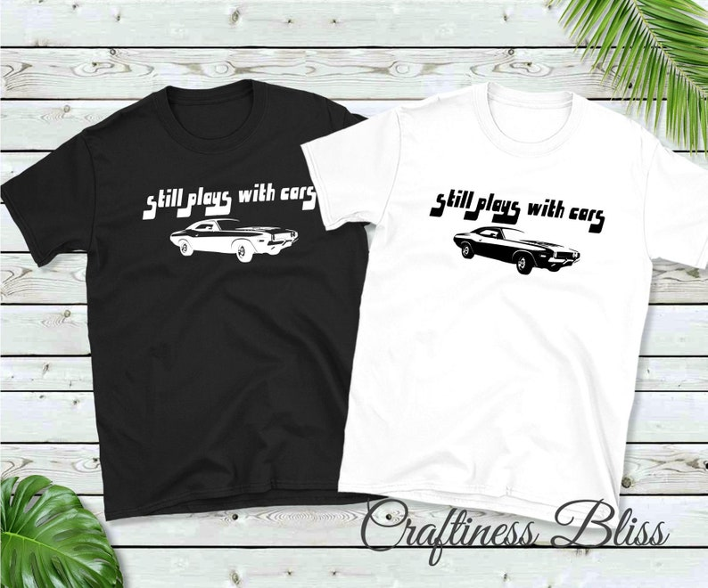 Still Plays With Cars Muscle Car Sports Car Classic Car Unisex image 0
