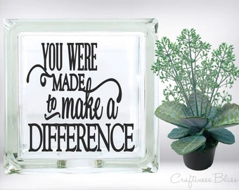 DIY You Were Made to Make a Difference DIY Vinyl Decal ~ Glass Block ~ Car Decal ~ Mirror ~ Ceramic Tile ~ Laptop