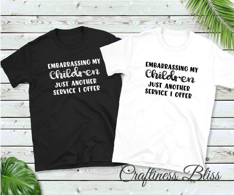Embarrassing My Children Just Another Service I Offer Unisex image 0