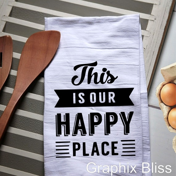 Kitchen Towel This Is Our Happy Place Kitchen Towel Dish Towel Flour Sack Tea Towel Tea Towel Flour Sack