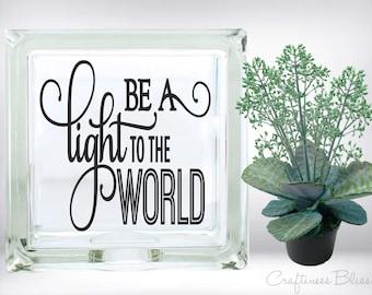 DIY Be a Light to the World  DIY Vinyl Decal ~ Glass Block ~ Car Decal ~ Mirror ~ Ceramic Tile ~ Laptop