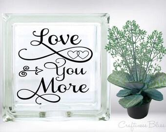 DIY Love You More ~ Wedding Gift ~ Bride and Groom ~Vinyl Decal ~ Glass Block ~ Car Decal ~ Mirror ~ Ceramic Tile ~ Computer