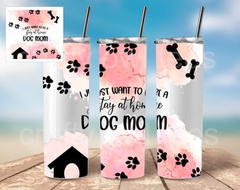 I Just Want To Be A Stay At Home Dog Mom 20 oz Skinny Tumbler
