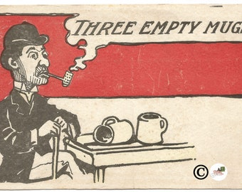 "1907 Vintage Postcard Funny Snarky Comic Postcard ""Three Empty Mugs"" Guy sitting by 2 empty beer mugs Witty and Sarcastic"
