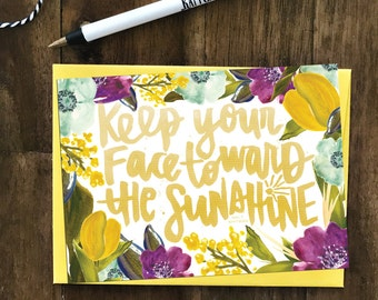 Keep Your Face Toward The Sunshine - brush lettered floral greeting card - encouragement, happy, every day - individual card or set of 6