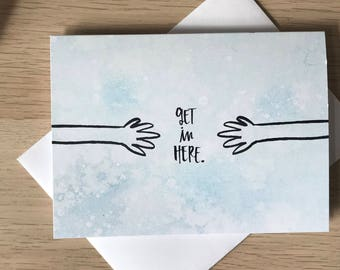 Get In Here Card - with coordinating envelope - perfect for any occasion - spouse, friend, kids, encouragement, birthday, love