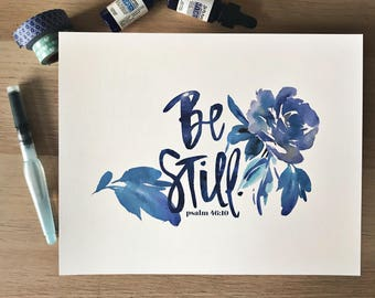 Be Still - Hand Lettered Scripture Print - Encouragement for your walls - Psalm 46:10