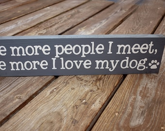 The More People I Meet the More I Love My Dog | Wooden Sign | Dog Person | Gifts for Dog Lover | Funny Dog Sign