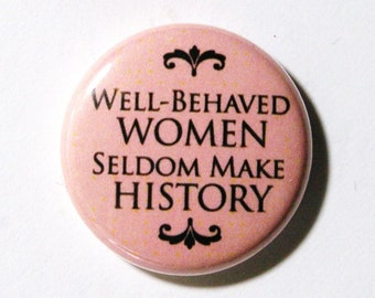 Well Behaved Women Seldom Make History - 1 inch Pin