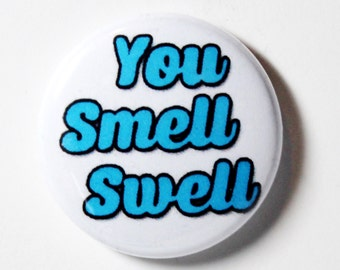 You Smell Swell - 1 inch Button, Pin or Magnet