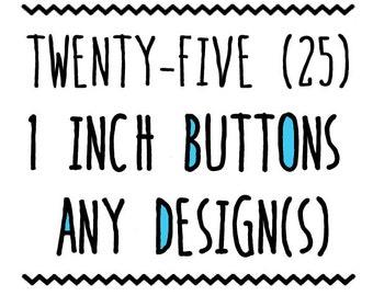 TWENTY-FIVE : 1 inch Pins