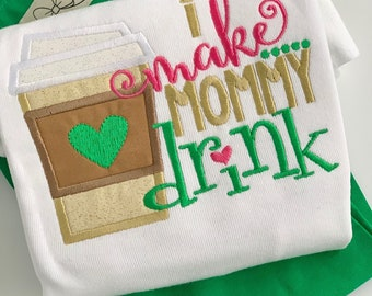 Mother's Day shirt or bodysuit for girls -- I make Mommy Drink -- coffee theme shirt with latte, gold, green, hot pink