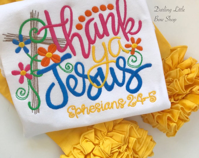 Thank Ya Jesus Shirt or Bodysuit for girls -- Easter cross bodysuit or shirt -- yellow, hot pink, blue, orange