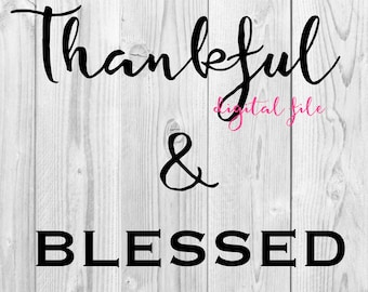 Thankful & Blessed * Digital Download SVG JPEG Files w