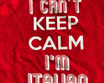 I can't keep calm I'm Italian