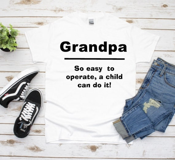 Grandpa Gift, So Easy To Operate Tshirt, Father's Day, Gift for Men