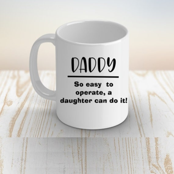 Dad Mug, So Easy to Operate, Father's Day, Dad Gifts from Daughter