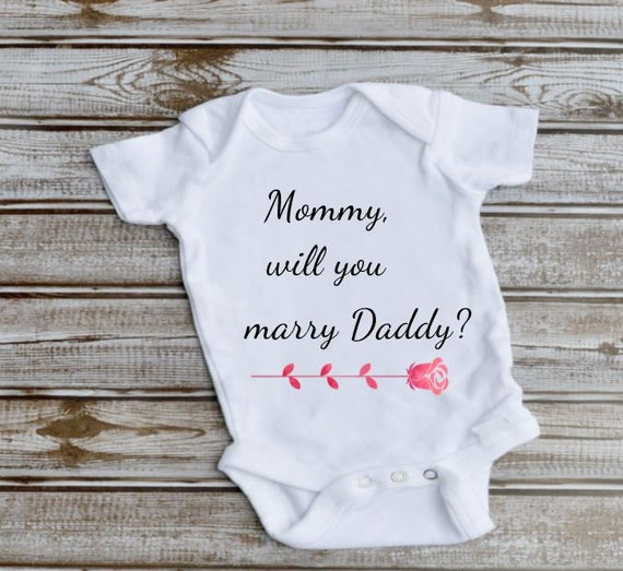 Mommy Will You Marry Daddy Baby Bodysuit, New Born, Gift for Mom