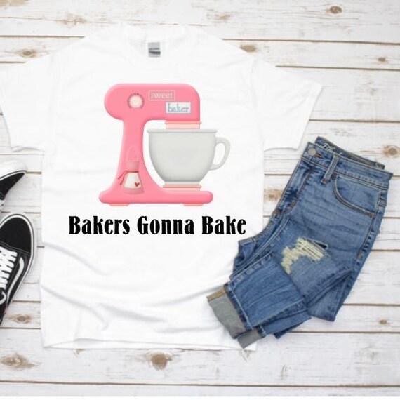 Bakers Gonna Bake T-Shirt, Baking Gifts, Christmas, Gift for Mom
