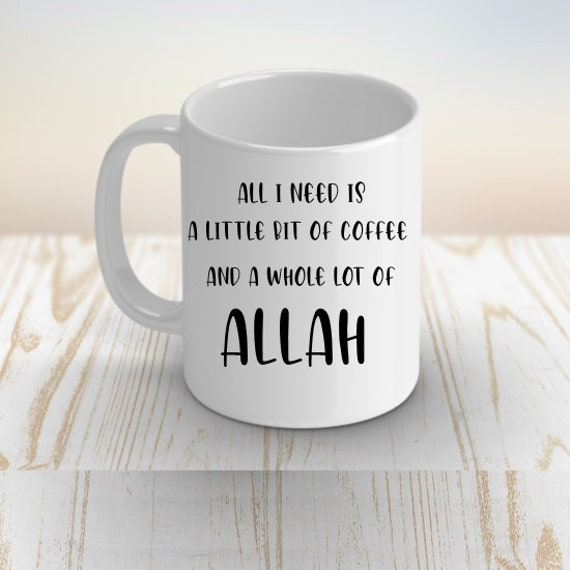 All I need is Allah and coffee - 11 oz Coffee Mug - Eid Mubarak - Husband Gift