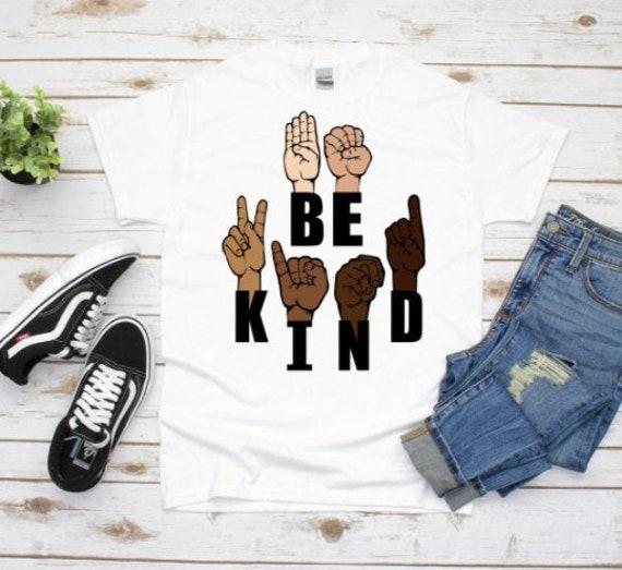 Be Kind Shirt, Black Lives Matter, Racial Equality, ASL Shirt