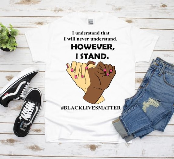 Black Lives Matter Graphic Tee, I Stand With You, Equality Shirt, Friendship, Girlfriend Gift