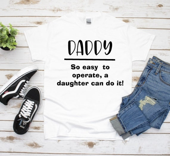 First Father's Day Dad T-shirt, So Easy to Operate, Father's Day, Dad Gifts from Daughter