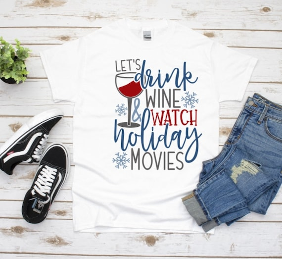 Let's Drink Wine and Watch Holiday Movies, Christmas Shirt, Christmas, Gift for Girlfriend