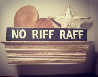 Handmade Wooden Sign - NO RIFF RAFF - Rustic, Vintage, Shabby Chic, approx 60cm