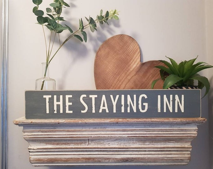 Handmade Wooden Sign - THE STAYING INN - Rustic, Vintage, Shabby Chic