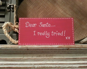 Christmas Freestanding Wooden Sign - Dear Santa ... I really tried