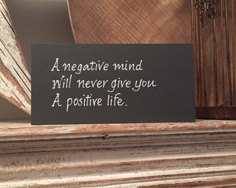Hand Painted Wooden Sign - Negative mind wont give a you positive life