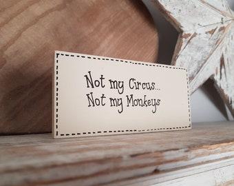Not my Circus, Not my Monkeys - 15cm x 7.5cm