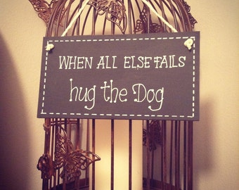 Hand Painted Wooden Sign - When All Else Fails - Hug The Dog