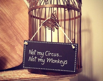 Hand Painted Wooden Sign - Not my circus, not my monkeys