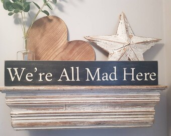 Handmade Wooden Sign - We're All Mad Here - Alice in Wonderland, 60cm