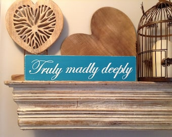 Handmade Wooden Sign - Truly Madly Deeply - Rustic, Vintage, Shabby Chic