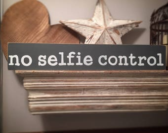 Handmade Wooden Sign - no selfie control - Rustic, Vintage, Shabby Chic
