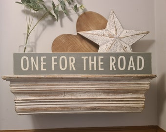 Handmade Wooden Sign - One For The Road - Rustic, Vintage, Shabby Chic