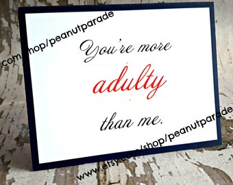 Funny 'You're More Adulty Than Me' Greeting Card Peanut Parade