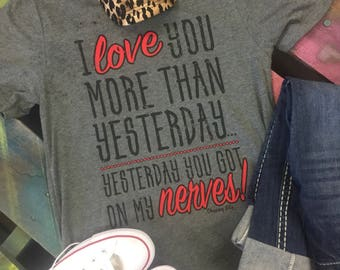 NEW Valentines Day soft tee I love you more than yesterday, nerves